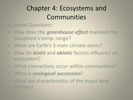 Chapter 4: Ecosystems and Communities Essential Questions: How does the greenhouse effect maintain the biosphere's temp. range? What are Earth's 3 main.