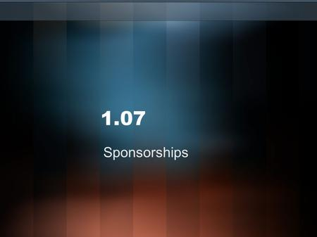 1.07 Sponsorships. Term Sponsorship: underwriting an event for the purpose of gaining a positive association for a brand with the participants and/or.