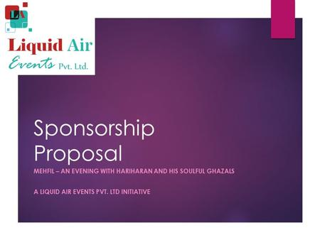 Sponsorship Proposal MEHFIL – AN EVENING WITH HARIHARAN AND HIS SOULFUL GHAZALS A LIQUID AIR EVENTS PVT. LTD INITIATIVE.