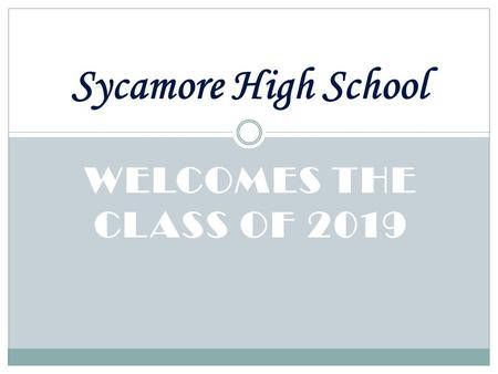 WELCOMES THE CLASS OF 2019 Sycamore High School. Administration Principal – Dr. Ramona Fritts Assistant Principal – Dr. Amy McWhirter Academic Dean/Athletic.