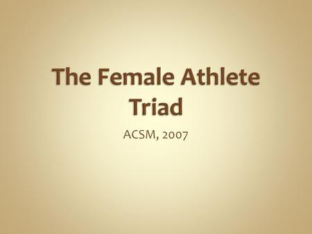ACSM, 2007. The female athlete triad (Triad) refers to the interrelationships among energy availability, menstrual function, and bone mineral density,