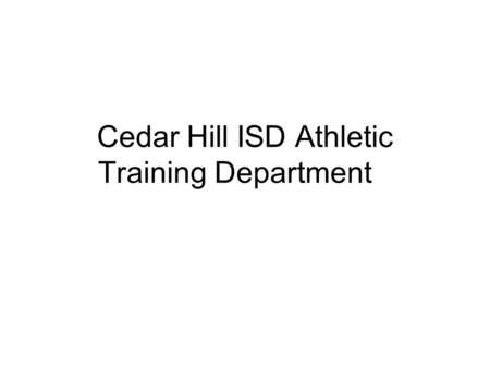 Cedar Hill ISD Athletic Training Department. Cedar Hill Athletic Training Department High School Marc Megill M.Ed., ATC, LAT – Co - Head Athletic Trainer.