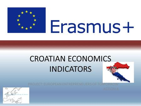 CROATIAN ECONOMICS INDICATORS PROJECT: EUROPEAN ENTREPRENEUERS OF TOMORROW ACTION 4.