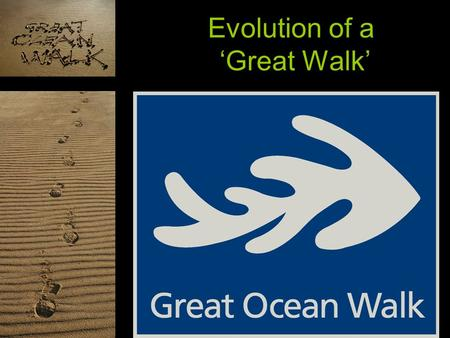 Evolution of a 'Great Walk'. IDEAS Germination Breeding Keeping the flame alight.