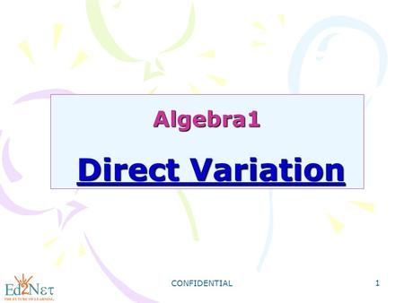 CONFIDENTIAL 1 Algebra1 Direct Variation. CONFIDENTIAL 2 Warm Up Find the slope of the line described by each equation. 1) 4x + y = -9 2) 6x - 3y = -9.