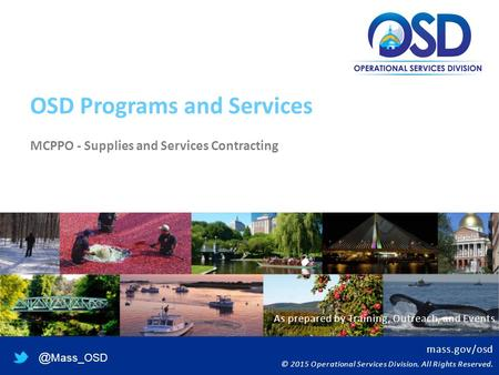 Mass.gov/osd © 2015 Operational Services Division. All Rights Mass_OSD OSD Programs and Services MCPPO - Supplies and Services Contracting.