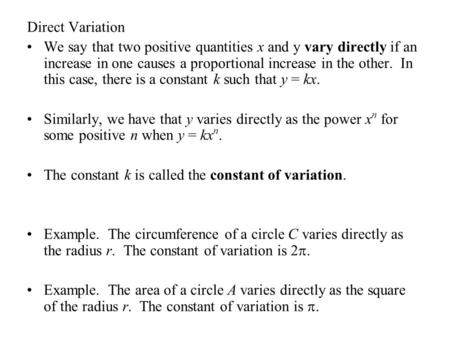 Direct Variation We say that two positive quantities x and y vary directly if an increase in one causes a proportional increase in the other. In this case,