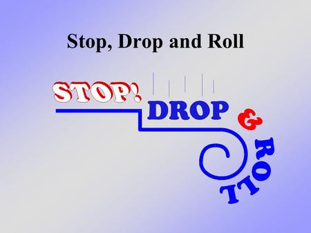 Stop, Drop and Roll. What we will learn today Today we will learn about how we can protect ourselves if our clothes, or someone else's clothes, catch.