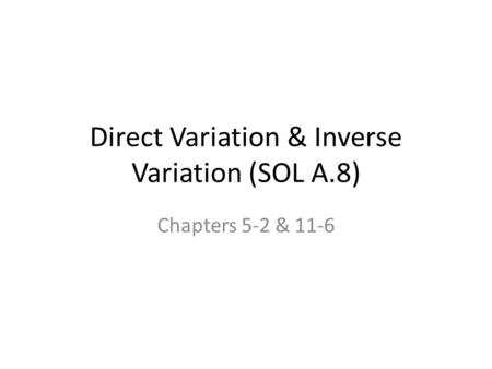 Direct Variation & Inverse Variation (SOL A.8) Chapters 5-2 & 11-6.