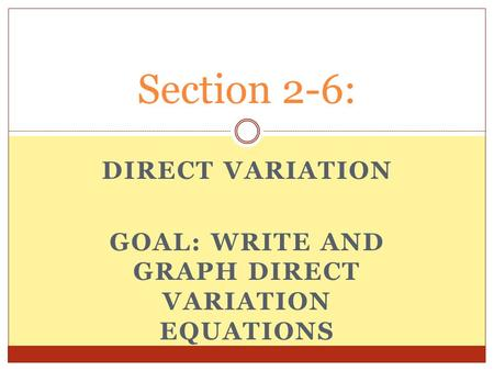 DIRECT VARIATION GOAL: WRITE AND GRAPH DIRECT VARIATION EQUATIONS Section 2-6: