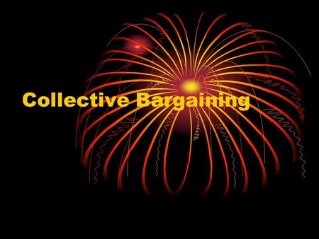 Collective Bargaining. www.BZUpages.com The Cllective Bargaining Process What is Collective Bargaining? What is good faith? The Negotiating Team Bargaining.
