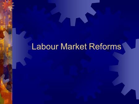Labour Market Reforms Labour Market Reform  Since 1908 Australia has operated a centralised wage system that determined what wage was paid in what type.