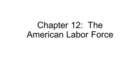 Chapter 12: The American Labor Force. Section 1: Americans at work.