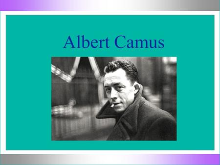 "Albert Camus. Three Philosophical Movements l ""Take out your ""Albert Camus"" notes."