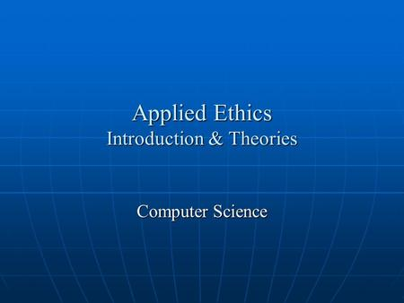 Applied Ethics Introduction & Theories Computer Science.
