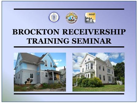 BROCKTON RECEIVERSHIP TRAINING SEMINAR. Key Players Local Key Players Include: Brockton Fire Department Brockton Police Department City Solicitor's Office.
