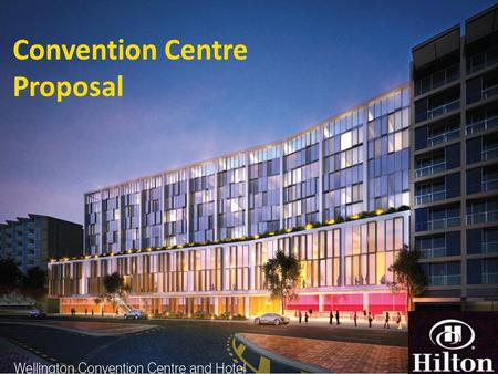Convention Centre Proposal. Introduction Approach made by consortium Partnership to deliver: - 5 star Hilton hotel (165 rooms) + purpose built 'city scale'