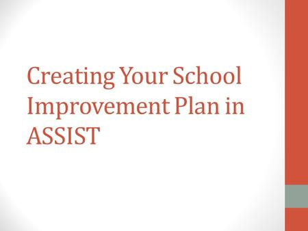 "Creating Your School Improvement Plan in ASSIST. Click on the ""Goals & Plans"" Tab."