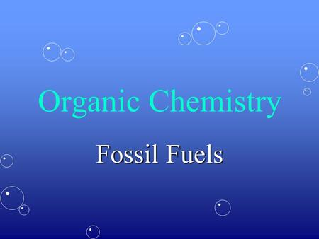 Organic Chemistry Fossil Fuels. Fossil fuels form the major part of our fuel resourcesFossil fuels form the major part of our fuel resources They are.
