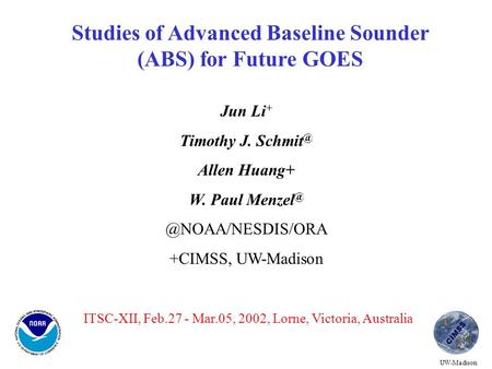 Studies of Advanced Baseline Sounder (ABS) for Future GOES Jun Li + Timothy J. Allen Huang+ W.  +CIMSS, UW-Madison.
