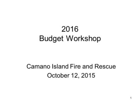 1 2016 Budget Workshop Camano Island Fire and Rescue October 12, 2015.