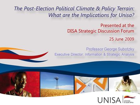 The Post-Election Political Climate & Policy Terrain: What are the Implications for Unisa? Presented at the DISA Strategic Discussion Forum 25 June 2009.
