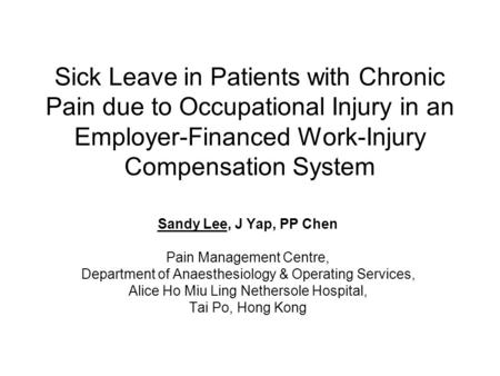 Sick Leave in Patients with Chronic Pain due to Occupational Injury in an Employer-Financed Work-Injury Compensation System Sandy Lee, J Yap, PP Chen Pain.