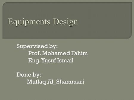 Supervised by: Prof. Mohamed Fahim Eng. Yusuf Ismail Done by: Mutlaq Al_Shammari.