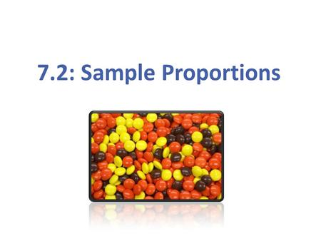7.2: Sample Proportions.