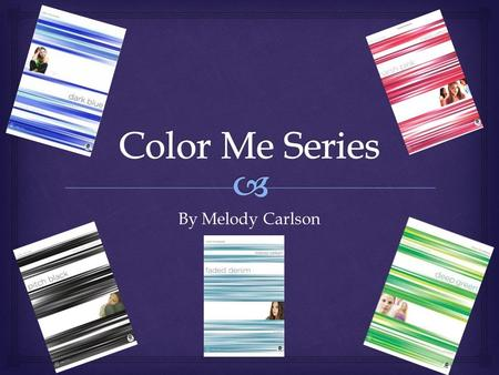 By Melody Carlson. What are these books about?  The Color Me Series are Christian books that deal with what everyday teenagers are going through. One.