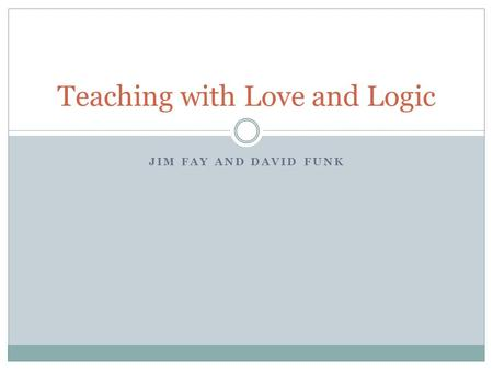 JIM FAY AND DAVID FUNK Teaching with Love and Logic.