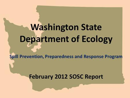 Washington State Department of Ecology Spill Prevention, Preparedness and Response Program February 2012 SOSC Report.
