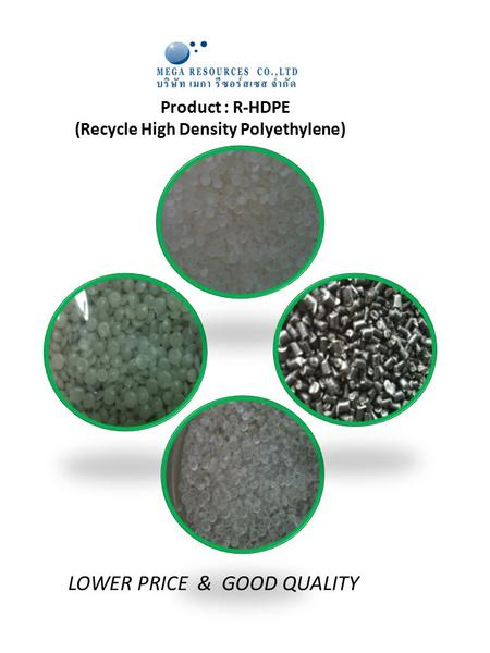 Product : R-HDPE (Recycle High Density Polyethylene) LOWER PRICE & GOOD QUALITY.