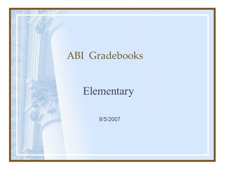 ABI Gradebooks Elementary 9/5/2007. The names below are real, but the data is not.