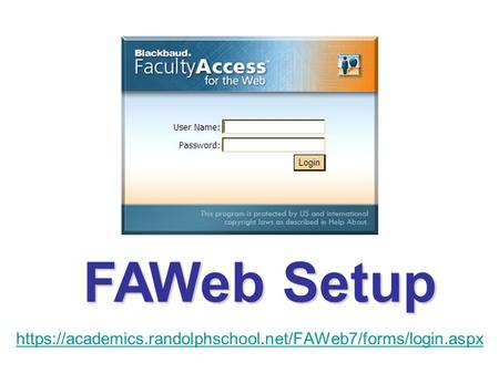 Https://academics.randolphschool.net/FAWeb7/forms/login.aspx FAWeb Setup.