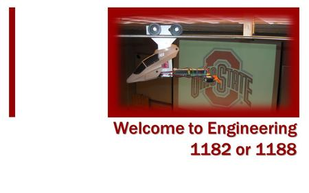 Welcome to Engineering 1182 or 1188. Today's Plan  Welcome and Teaching Team Introduction  Class Style and Expectations Important Websites Classroom.