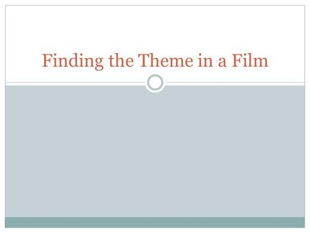 Finding the Theme in a Film. Let's Start With What We Know!