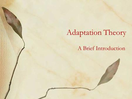 Adaptation Theory A Brief Introduction. 1) Adaptations: typology 1)Medium (intermediality) a)Literary text → literary text (no change of medium) b)Literary.