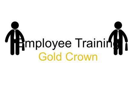 Employee Training Gold Crown. What is W.H.M.I.S ? W - Workplace H - Hazardous M - Material I - Information S - System.