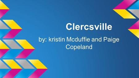 Clercsville by: kristin Mcduffie and Paige Copeland.