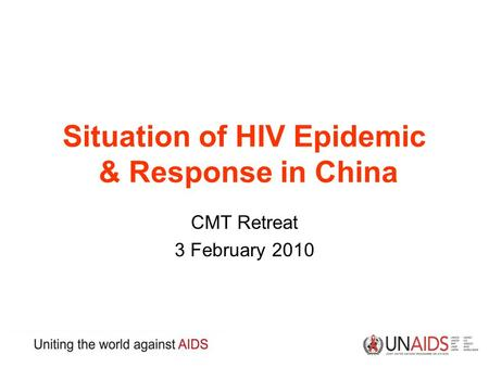 Situation of HIV Epidemic & Response in China CMT Retreat 3 February 2010.