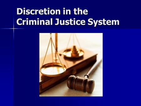Discretion in the Criminal Justice System Meaning of Discretion The power to determine guilt or innocence The power to determine guilt or innocence The.