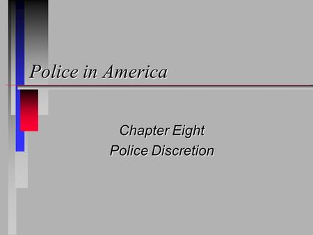 Police in America Chapter Eight Police Discretion.