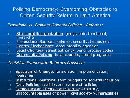 Policing Democracy: Overcoming Obstacles to Citizen Security Reform in Latin America Traditional vs. Problem-Oriented Policing - Reforms: 1. Structural.