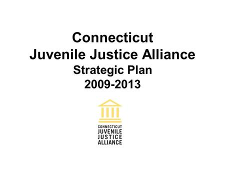 Connecticut Juvenile Justice Alliance Strategic Plan 2009-2013.