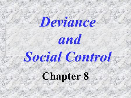 Deviance and Social Control Chapter 8. Social Control n Sanctions – Informal and Formal n ____________ – Going along with peers n ____________ – Complying.