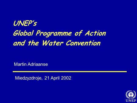 Martin Adriaanse UNEP's Global Programme of Action and the Water Convention Miedzyzdroje, 21 April 2002.