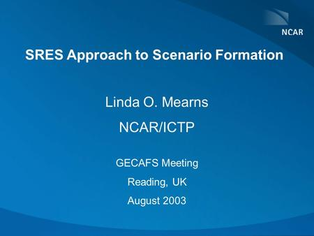 SRES Approach to Scenario Formation Linda O. Mearns NCAR/ICTP GECAFS Meeting Reading, UK August 2003.
