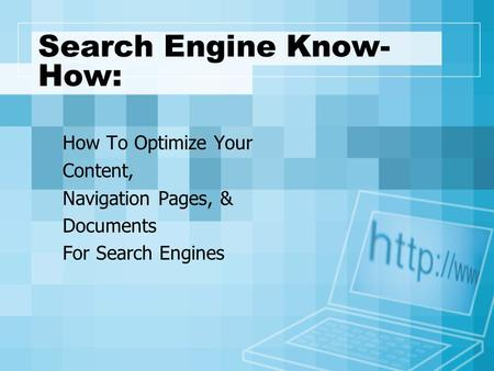 Search Engine Know- How: How To Optimize Your Content, Navigation Pages, & Documents For Search Engines.