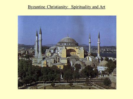 Byzantine Christianity: Spirituality and Art. I. Formative Period: From Justinian to c.800.